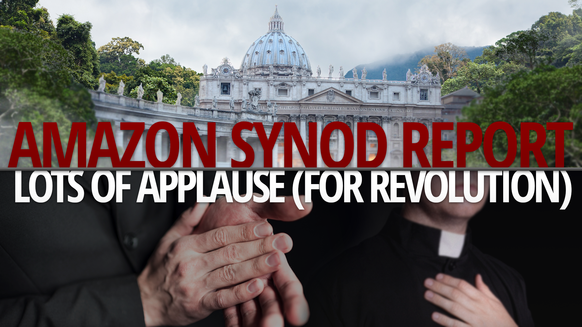 Amazon Synod Report: Lots of Applause (for Revolution)