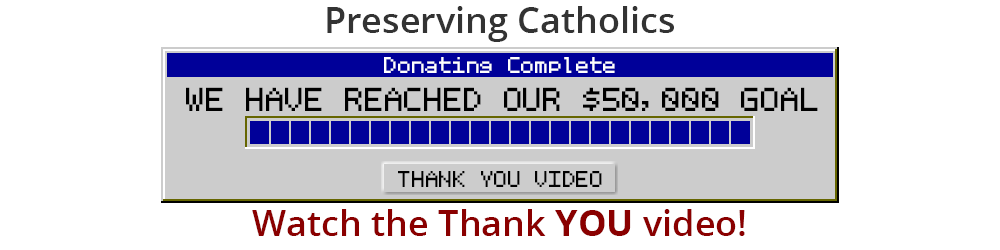 Click here to donate to the Preserving Catholics Campaign